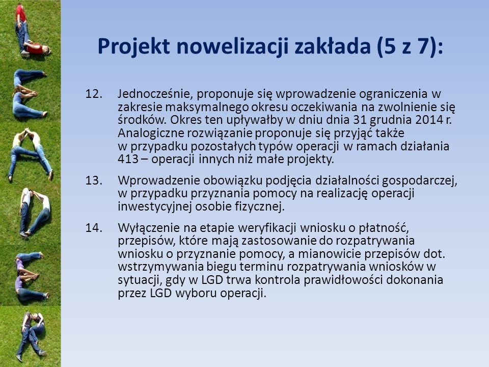 Projekt nowelizacji zakłada (5 z 7): 12.Jednocześnie, proponuje się wprowadzenie ograniczenia w zakresie maksymalnego okresu oczekiwania na zwolnienie się środków.