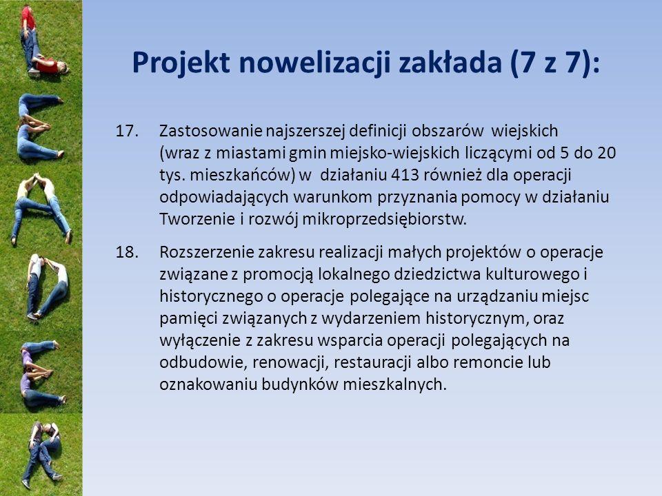 Projekt nowelizacji zakłada (7 z 7): 17.Zastosowanie najszerszej definicji obszarów wiejskich (wraz z miastami gmin miejsko-wiejskich liczącymi od 5 do 20 tys.