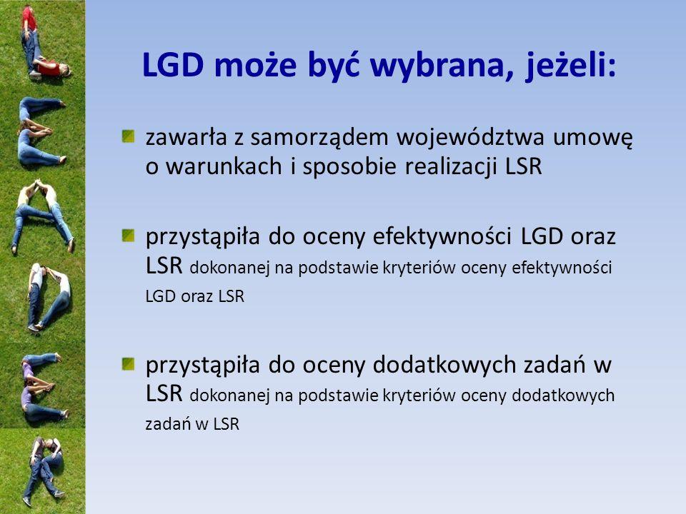 LGD może być wybrana, jeżeli: zawarła z samorządem województwa umowę o warunkach i sposobie realizacji LSR przystąpiła do oceny efektywności LGD oraz LSR dokonanej na podstawie kryteriów oceny efektywności LGD oraz LSR przystąpiła do oceny dodatkowych zadań w LSR dokonanej na podstawie kryteriów oceny dodatkowych zadań w LSR