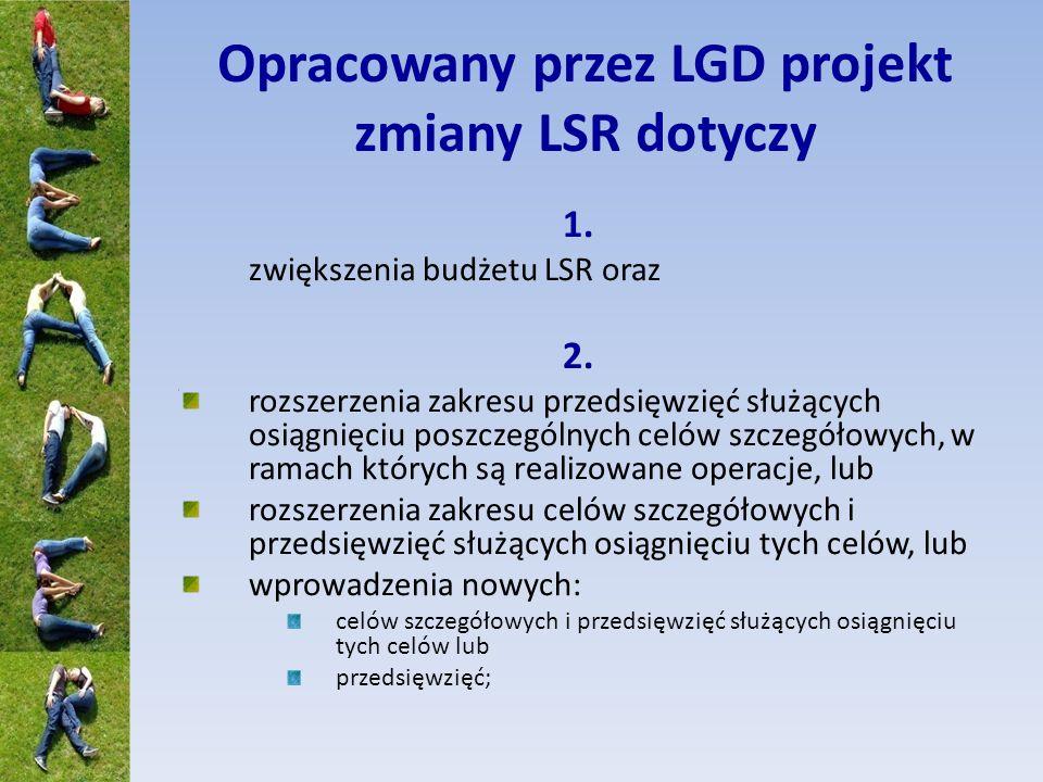 Opracowany przez LGD projekt zmiany LSR dotyczy 1. zwiększenia budżetu LSR oraz 2. rozszerzenia zakresu przedsięwzięć służących osiągnięciu poszczegól