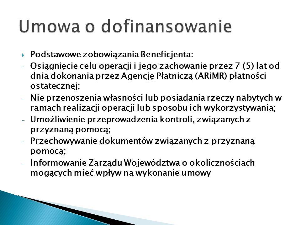 Podstawowe zobowiązania Beneficjenta: - Osiągnięcie celu operacji i jego zachowanie przez 7 (5) lat od dnia dokonania przez Agencję Płatniczą (ARiMR)