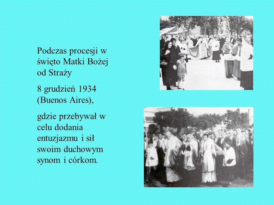 Podczas procesji w święto Matki Bożej od Straży 8 grudzień 1934 (Buenos Aires), gdzie przebywał w celu dodania entuzjazmu i sił swoim duchowym synom i