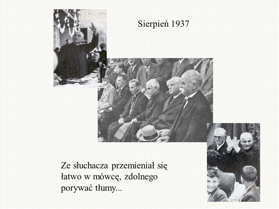 Ze słuchacza przemieniał się łatwo w mówcę, zdolnego porywać tłumy... Sierpień 1937