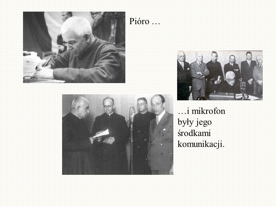 Pióro … …i mikrofon były jego środkami komunikacji.