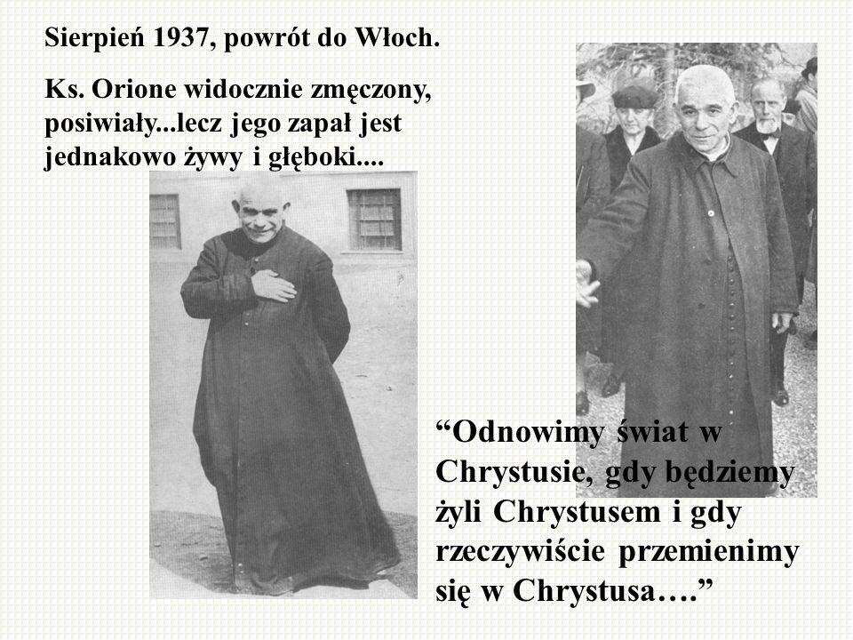 Sierpień 1937, powrót do Włoch. Ks. Orione widocznie zmęczony, posiwiały...lecz jego zapał jest jednakowo żywy i głęboki.... Odnowimy świat w Chrystus