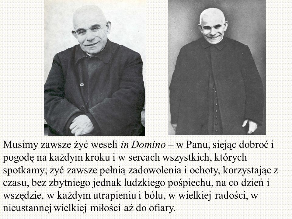 Musimy zawsze żyć weseli in Domino – w Panu, siejąc dobroć i pogodę na każdym kroku i w sercach wszystkich, których spotkamy; żyć zawsze pełnią zadowo