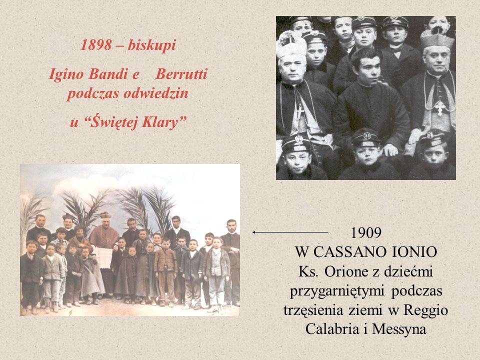1898 – biskupi Igino Bandi e Berrutti podczas odwiedzin u Świętej Klary 1909 W CASSANO IONIO Ks. Orione z dziećmi przygarniętymi podczas trzęsienia zi