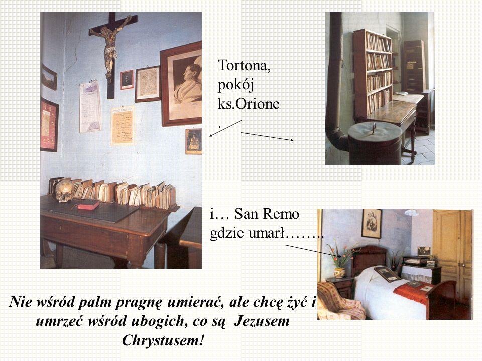 Tortona, pokój ks.Orione. i… San Remo gdzie umarł…….. Nie wśród palm pragnę umierać, ale chcę żyć i umrzeć wśród ubogich, co są Jezusem Chrystusem!