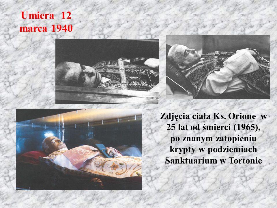 Umiera 12 marca 1940 Zdjęcia ciała Ks. Orione w 25 lat od śmierci (1965), po znanym zatopieniu krypty w podziemiach Sanktuarium w Tortonie