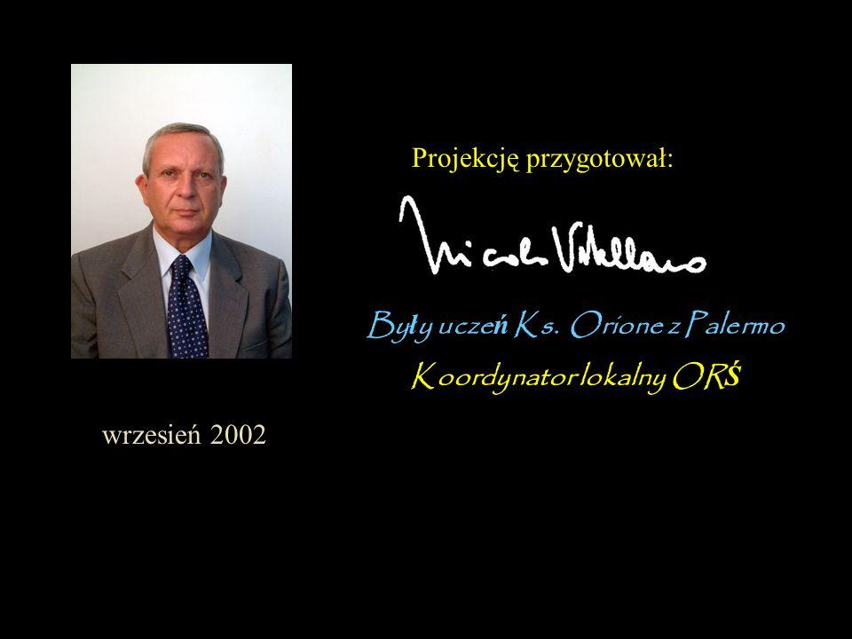 Projekcję przygotował: By ł y ucze ń Ks. Orione z Palermo Koordynator lokalny OR Ś wrzesień 2002