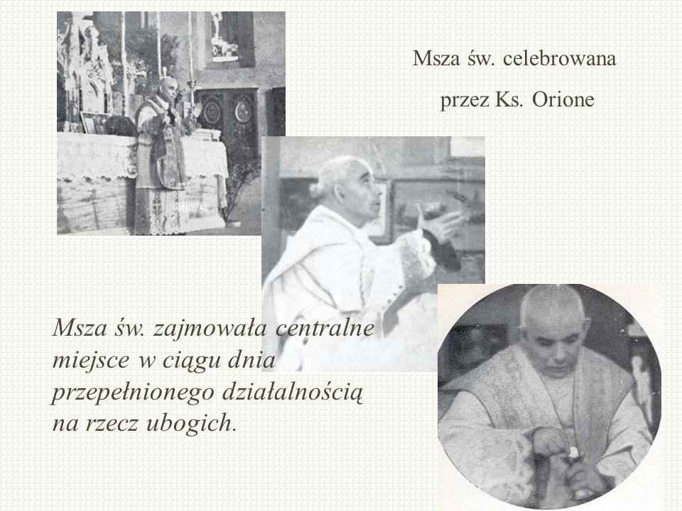Msza św. celebrowana przez Ks. Orione Msza św. zajmowała centralne miejsce w ciągu dnia przepełnionego działalnością na rzecz ubogich.