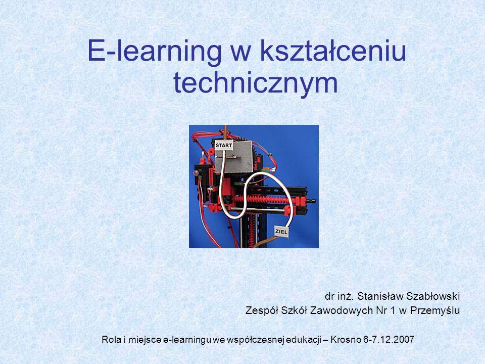 E-learning w kształceniu technicznym dr inż. Stanisław Szabłowski Zespół Szkół Zawodowych Nr 1 w Przemyślu Rola i miejsce e-learningu we współczesnej