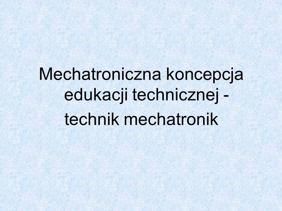 Mechatroniczna koncepcja edukacji technicznej - technik mechatronik