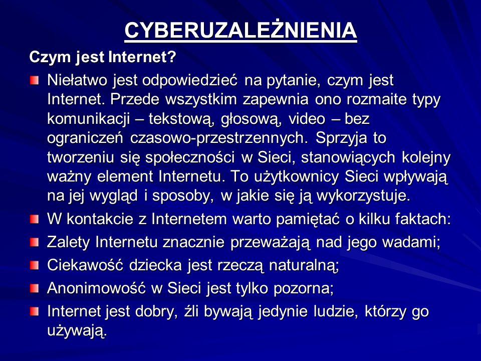 CYBERUZALEŻNIENIA Czym jest Internet? Niełatwo jest odpowiedzieć na pytanie, czym jest Internet. Przede wszystkim zapewnia ono rozmaite typy komunikac