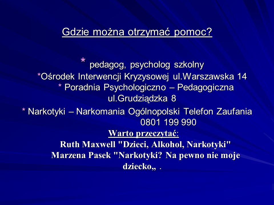 Gdzie można otrzymać pomoc? * pedagog, psycholog szkolny *Ośrodek Interwencji Kryzysowej ul.Warszawska 14 * Poradnia Psychologiczno – Pedagogiczna ul.