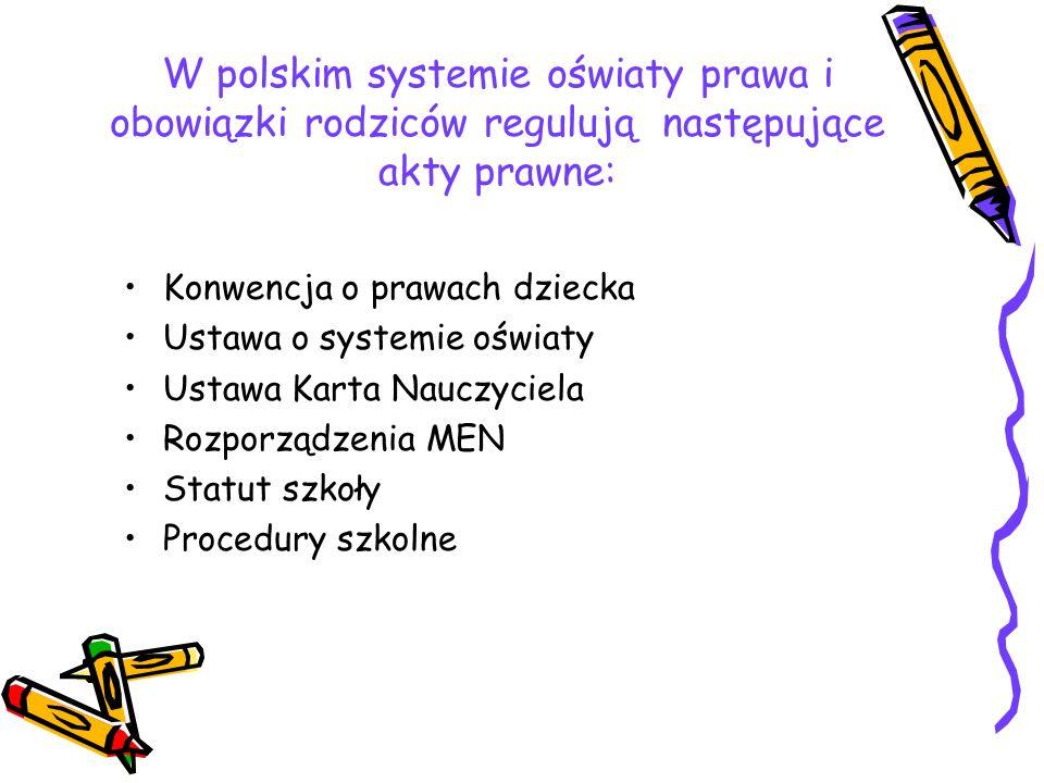 W polskim systemie oświaty prawa i obowiązki rodziców regulują następujące akty prawne: Konwencja o prawach dziecka Ustawa o systemie oświaty Ustawa Karta Nauczyciela Rozporządzenia MEN Statut szkoły Procedury szkolne