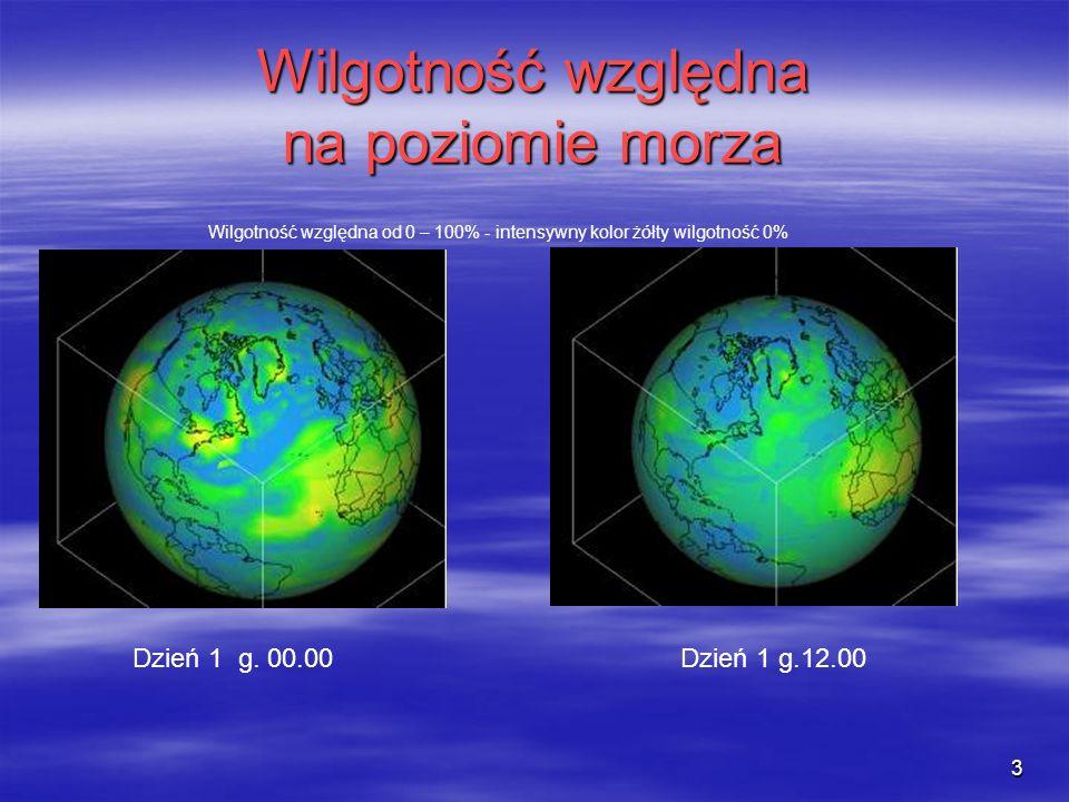 3 Wilgotność względna na poziomie morza Dzień 1 g.12.00Dzień 1 g. 00.00 Wilgotność względna od 0 – 100% - intensywny kolor żółty wilgotność 0%