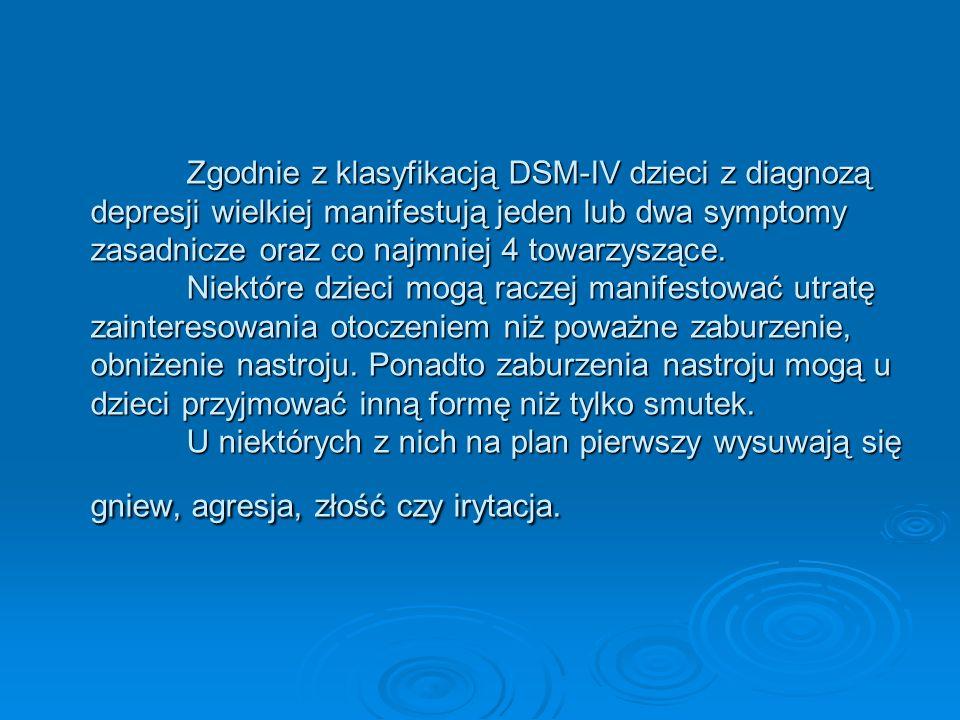 Zgodnie z klasyfikacją DSM-IV dzieci z diagnozą depresji wielkiej manifestują jeden lub dwa symptomy zasadnicze oraz co najmniej 4 towarzyszące. Niekt
