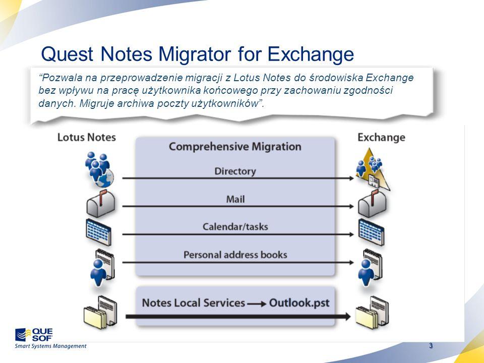 3 Quest Notes Migrator for Exchange Pozwala na przeprowadzenie migracji z Lotus Notes do środowiska Exchange bez wpływu na pracę użytkownika końcowego przy zachowaniu zgodności danych.