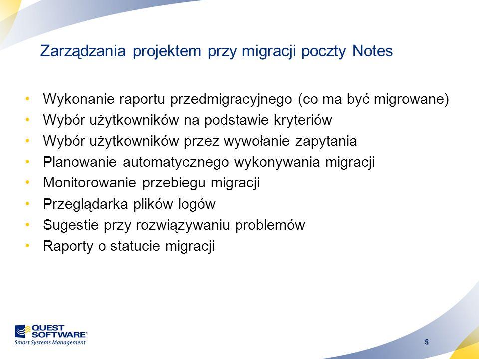 5 Zarządzania projektem przy migracji poczty Notes Wykonanie raportu przedmigracyjnego (co ma być migrowane) Wybór użytkowników na podstawie kryteriów Wybór użytkowników przez wywołanie zapytania Planowanie automatycznego wykonywania migracji Monitorowanie przebiegu migracji Przeglądarka plików logów Sugestie przy rozwiązywaniu problemów Raporty o statucie migracji