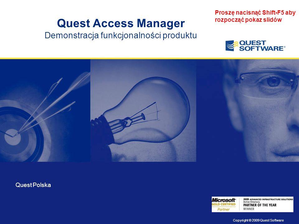 Copyright © 2009 Quest Software Quest Access Manager Demonstracja funkcjonalności produktu Quest Polska Proszę nacisnąć Shift-F5 aby rozpocząć pokaz slidów