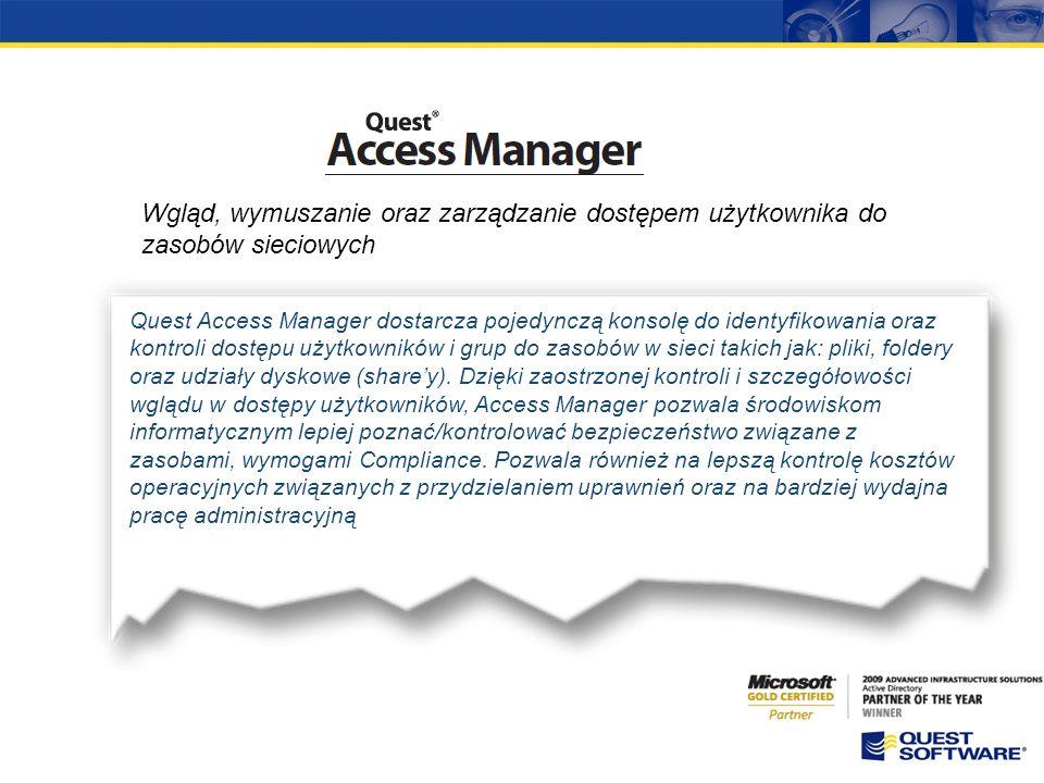 Wgląd, wymuszanie oraz zarządzanie dostępem użytkownika do zasobów sieciowych Quest Access Manager dostarcza pojedynczą konsolę do identyfikowania oraz kontroli dostępu użytkowników i grup do zasobów w sieci takich jak: pliki, foldery oraz udziały dyskowe (sharey).