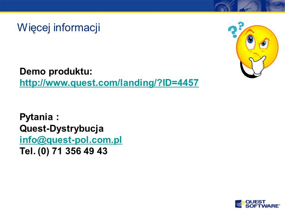 Więcej informacji Demo produktu: http://www.quest.com/landing/?ID=4457 http://www.quest.com/landing/?ID=4457 Pytania : Quest-Dystrybucja info@quest-pol.com.pl Tel.
