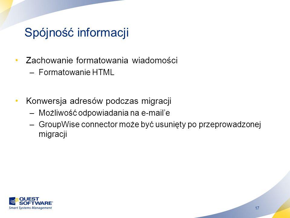 17 Spójność informacji Zachowanie formatowania wiadomości –Formatowanie HTML Konwersja adresów podczas migracji –Możliwość odpowiadania na e-maile –Gr
