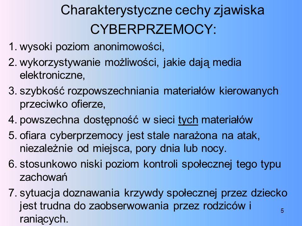 Charakterystyczne cechy zjawiska CYBERPRZEMOCY: 1.wysoki poziom anonimowości, 2.wykorzystywanie możliwości, jakie dają media elektroniczne, 3.szybkość