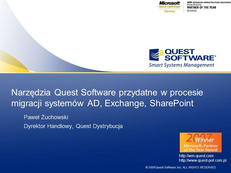 © 2009 Quest Software, Inc. ALL RIGHTS RESERVED Narzędzia Quest Software przydatne w procesie migracji systemów AD, Exchange, SharePoint Paweł Żuchows