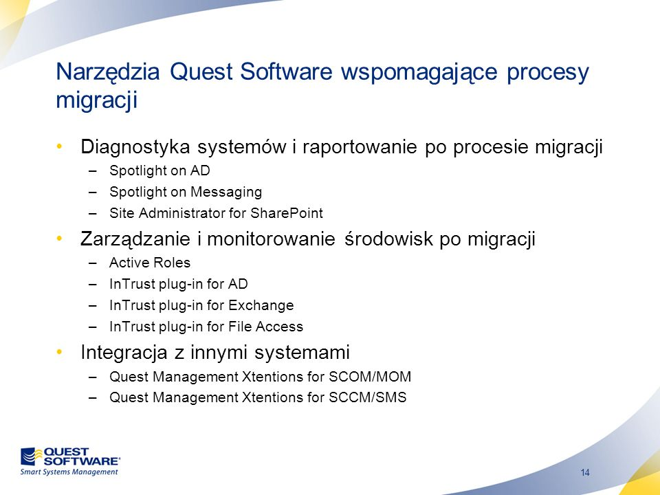 14 Narzędzia Quest Software wspomagające procesy migracji Diagnostyka systemów i raportowanie po procesie migracji –Spotlight on AD –Spotlight on Mess