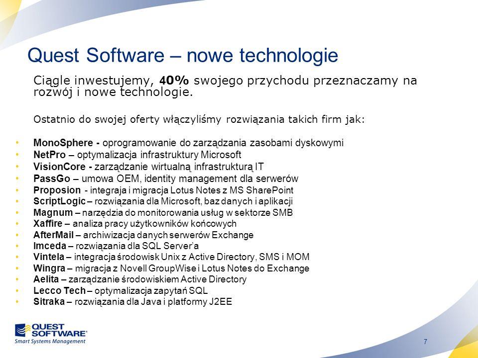 7 Quest Software – nowe technologie Ciągle inwestujemy, 4 0% swojego przychodu przeznaczamy na rozw ó j i nowe technologie. Ostatnio do swojej oferty