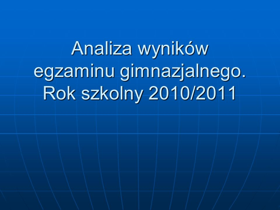 Analiza wyników egzaminu gimnazjalnego. Rok szkolny 2010/2011