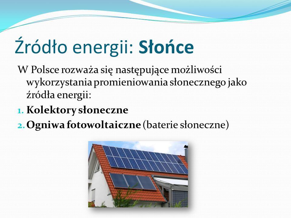 Źródło energii: Słońce W Polsce rozważa się następujące możliwości wykorzystania promieniowania słonecznego jako źródła energii: 1. Kolektory słoneczn