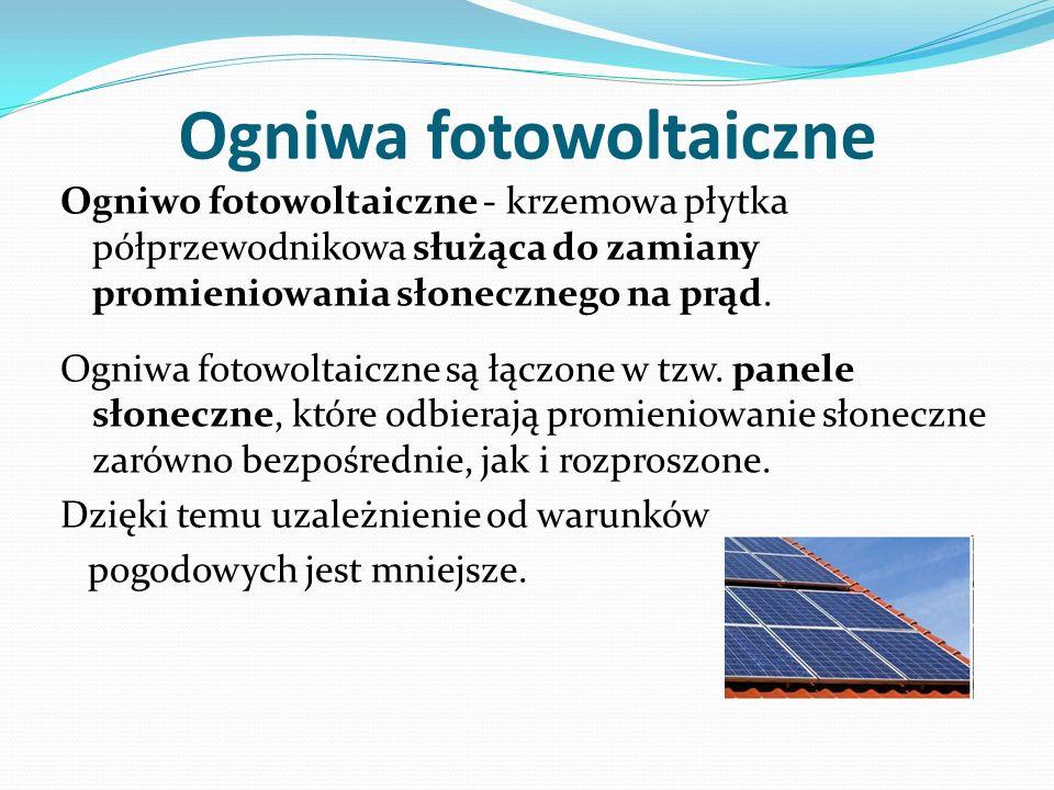 Ogniwa fotowoltaiczne Ogniwo fotowoltaiczne - krzemowa płytka półprzewodnikowa służąca do zamiany promieniowania słonecznego na prąd. Ogniwa fotowolta