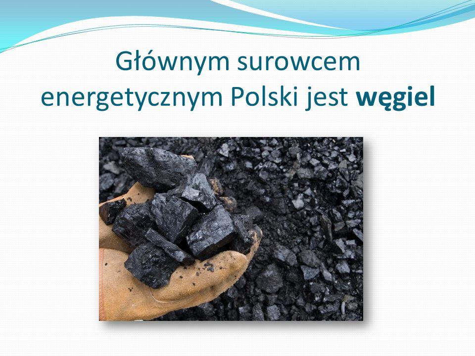 Głównym surowcem energetycznym Polski jest węgiel