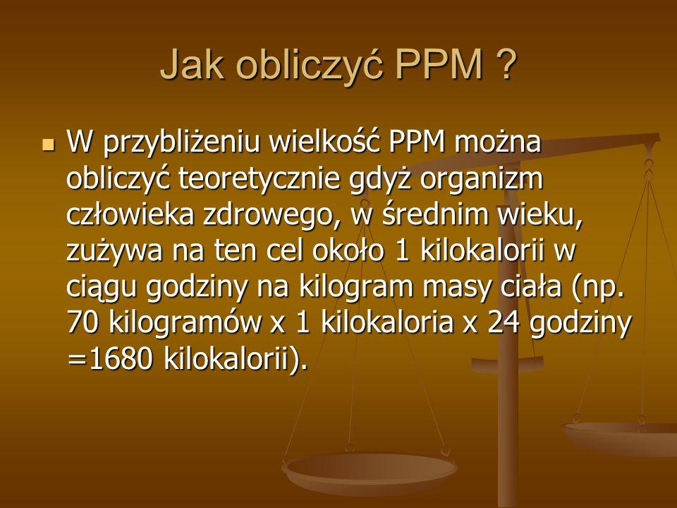 Jak obliczyć PPM ? W przybliżeniu wielkość PPM można obliczyć teoretycznie gdyż organizm człowieka zdrowego, w średnim wieku, zużywa na ten cel około