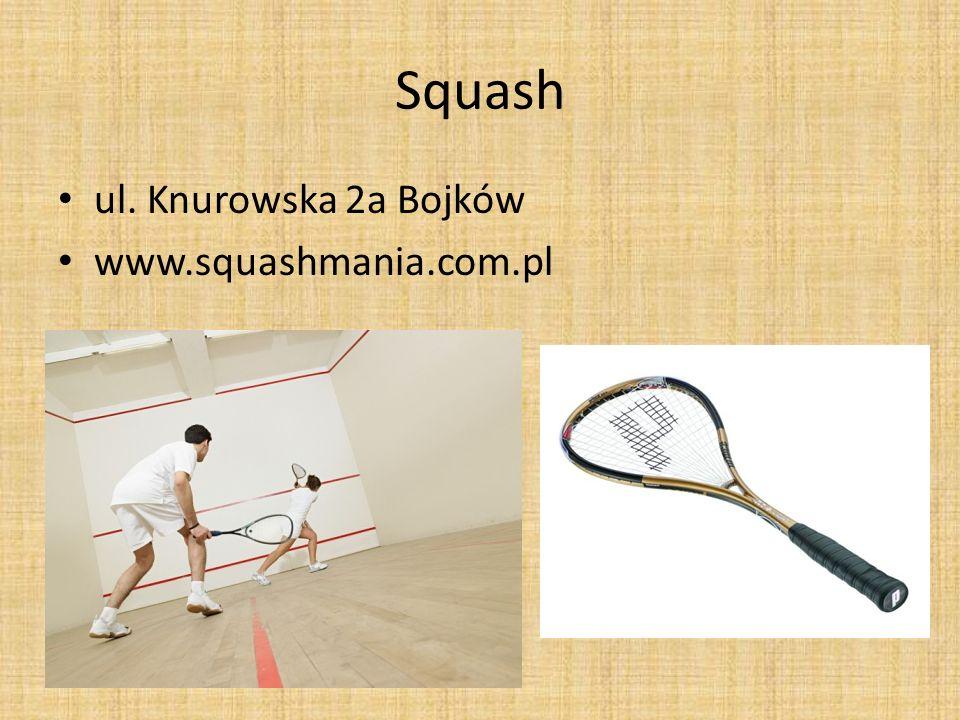 Squash ul. Knurowska 2a Bojków www.squashmania.com.pl