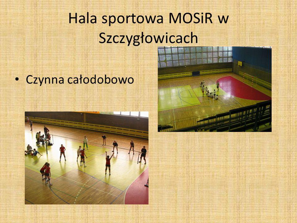 Hala sportowa MOSiR w Szczygłowicach Czynna całodobowo