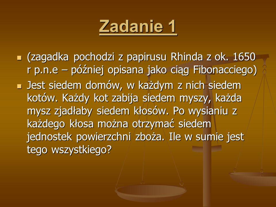 Zadanie 1 (zagadka pochodzi z papirusu Rhinda z ok. 1650 r p.n.e – później opisana jako ciąg Fibonacciego) (zagadka pochodzi z papirusu Rhinda z ok. 1
