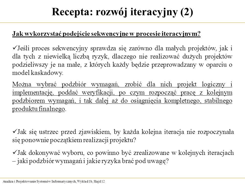 Analiza i Projektowanie Systemów Informatycznych, Wykład 1b, Slajd 12 Recepta: rozwój iteracyjny (2) Jak wykorzystać podejście sekwencyjne w procesie