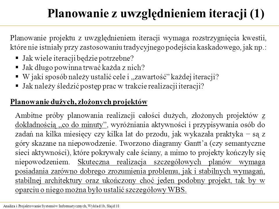 Analiza i Projektowanie Systemów Informatycznych, Wykład 1b, Slajd 18 Planowanie z uwzględnieniem iteracji (1) Planowanie projektu z uwzględnieniem it