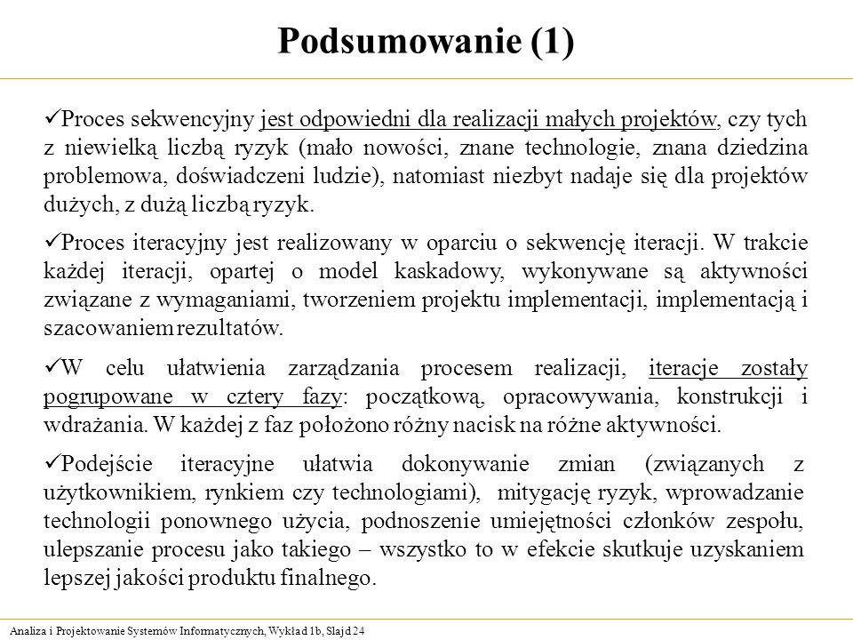 Analiza i Projektowanie Systemów Informatycznych, Wykład 1b, Slajd 24 Podsumowanie (1) Podejście iteracyjne ułatwia dokonywanie zmian (związanych z uż