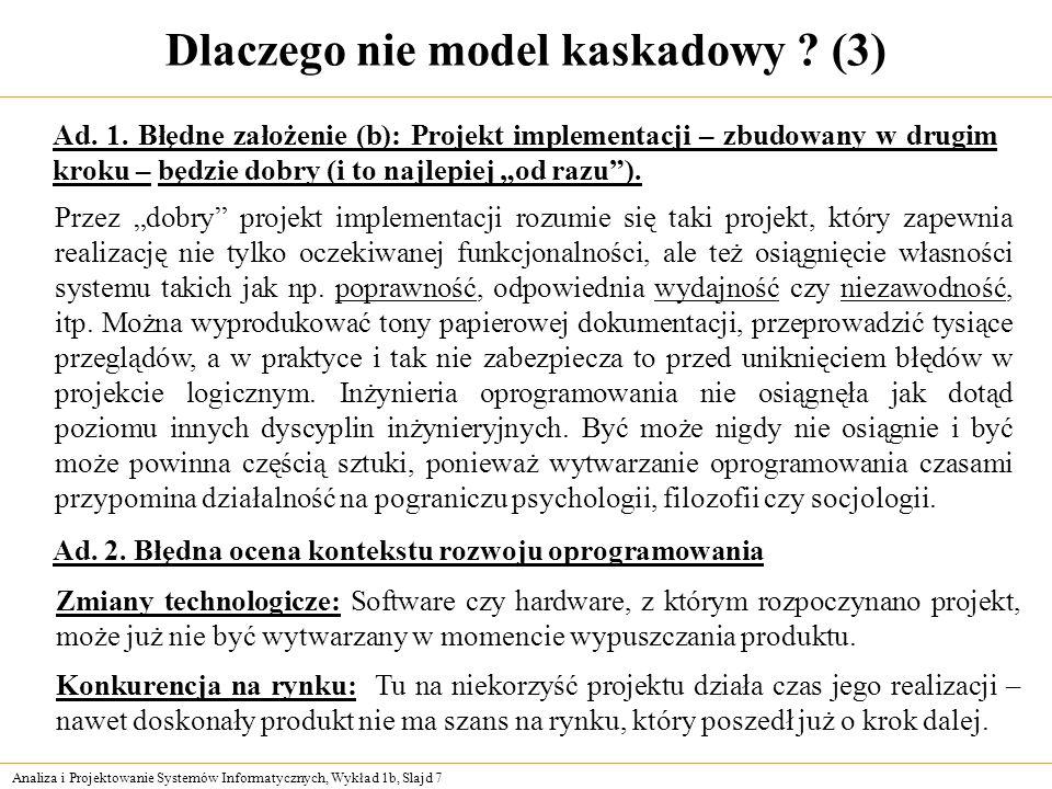 Analiza i Projektowanie Systemów Informatycznych, Wykład 1b, Slajd 7 Dlaczego nie model kaskadowy ? (3) Ad. 1. Błędne założenie (b): Projekt implement