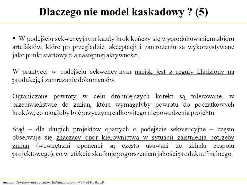 Analiza i Projektowanie Systemów Informatycznych, Wykład 1b, Slajd 9 Dlaczego nie model kaskadowy ? (5) W podejściu sekwencyjnym każdy krok kończy się