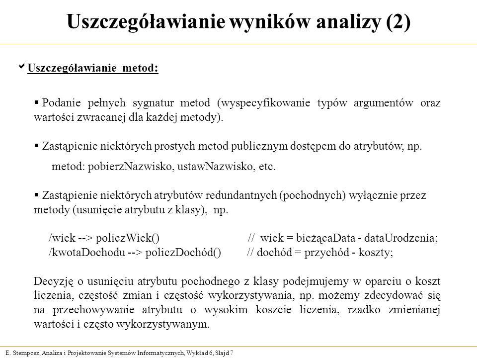 E. Stemposz, Analiza i Projektowanie Systemów Informatycznych, Wykład 6, Slajd 7 Uszczegóławianie wyników analizy (2) Uszczegóławianie metod : Podanie