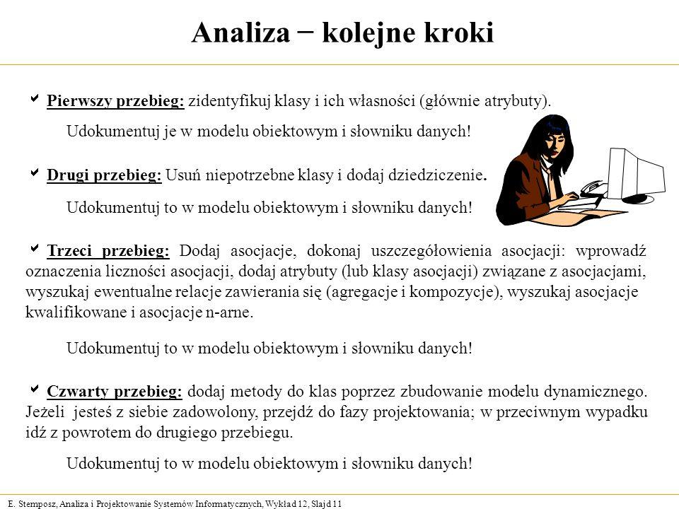 E. Stemposz, Analiza i Projektowanie Systemów Informatycznych, Wykład 12, Slajd 11 Analiza kolejne kroki Pierwszy przebieg: zidentyfikuj klasy i ich w