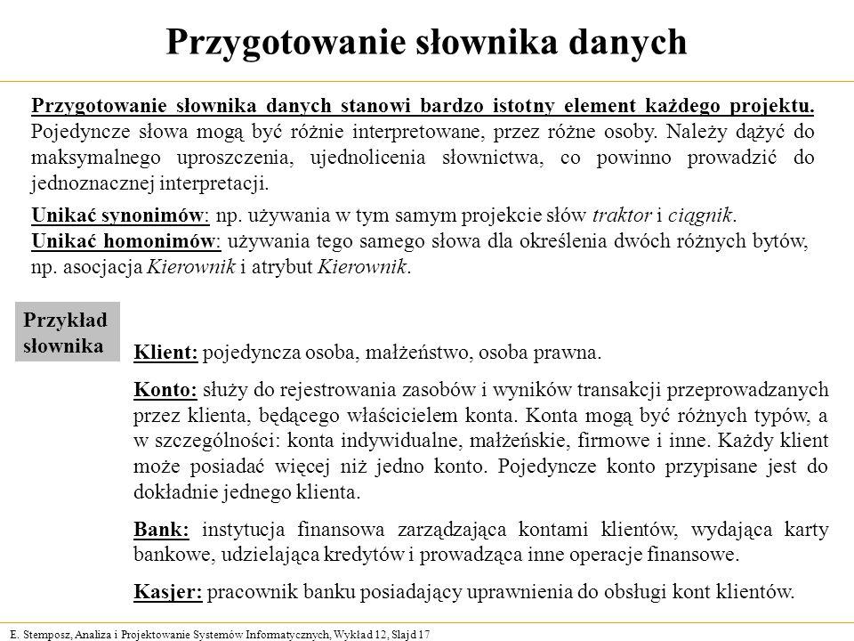 E. Stemposz, Analiza i Projektowanie Systemów Informatycznych, Wykład 12, Slajd 17 Przygotowanie słownika danych Przygotowanie słownika danych stanowi
