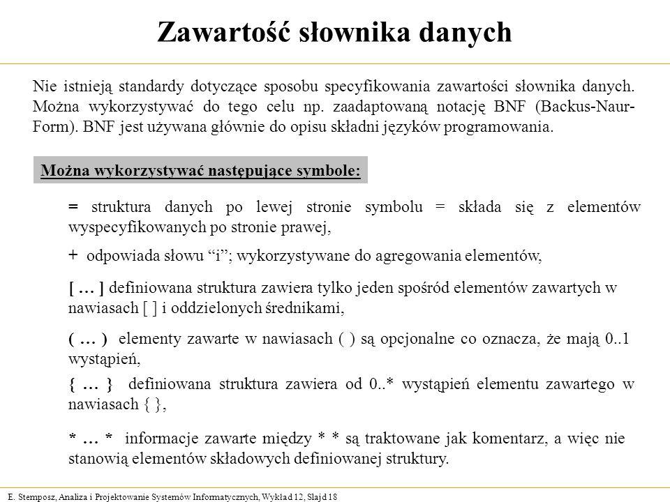 E. Stemposz, Analiza i Projektowanie Systemów Informatycznych, Wykład 12, Slajd 18 Zawartość słownika danych Nie istnieją standardy dotyczące sposobu