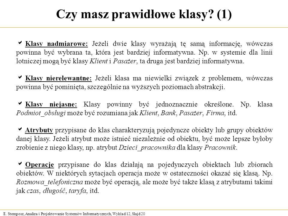 E. Stemposz, Analiza i Projektowanie Systemów Informatycznych, Wykład 12, Slajd 20 Czy masz prawidłowe klasy? (1) Klasy nadmiarowe: Jeżeli dwie klasy